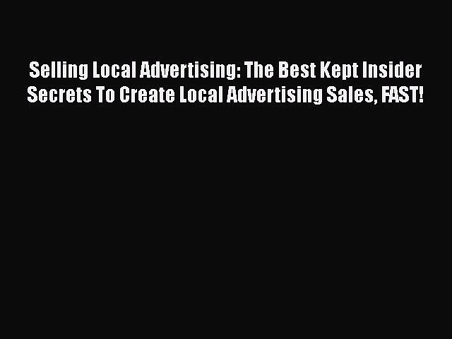 [Read book] Selling Local Advertising: The Best Kept Insider Secrets To Create Local Advertising