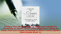 PDF  Finding The Silver Lining  A Beginners Guide To Investing In Silver Coins The Download Full Ebook