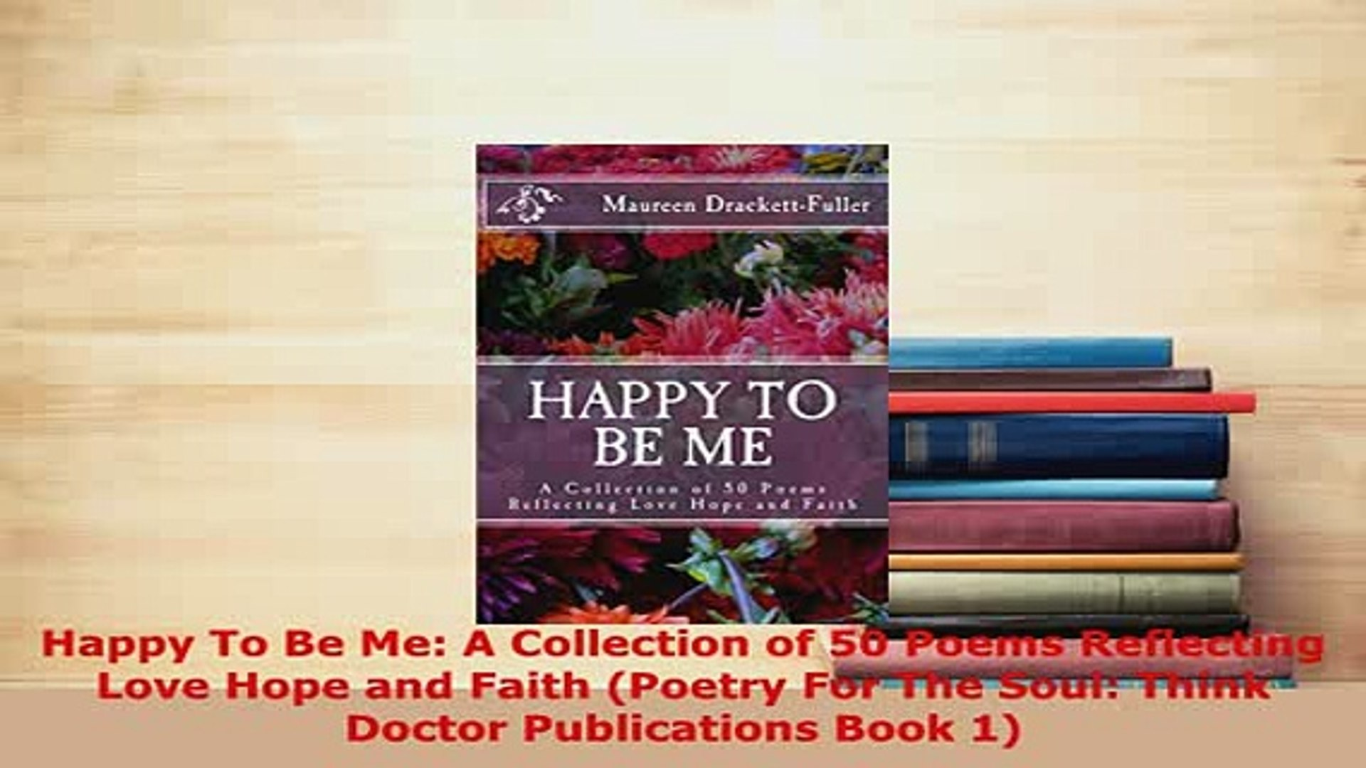 PDF Happy To Be Me A Collection of 50 Poems Reflecting Love Hope and Faith  Poetry For The EBook