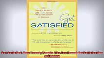 READ book  Get Satisfied How Twenty People Like You Found the Satisfaction of Enough Free Online