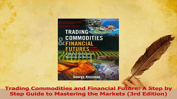 PDF  Trading Commodities and Financial Future A Step by Step Guide to Mastering the Markets Download Online