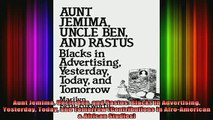 READ book  Aunt Jemima Uncle Ben and Rastus Blacks in Advertising Yesterday Today and Tomorrow Free Online