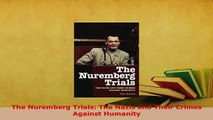PDF  The Nuremberg Trials The Nazis and Their Crimes Against Humanity Free Books