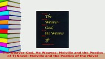 Download  The WeaverGod He Weaves Melville and the Poetics of TNovel Melville and the Poetics of  EBook
