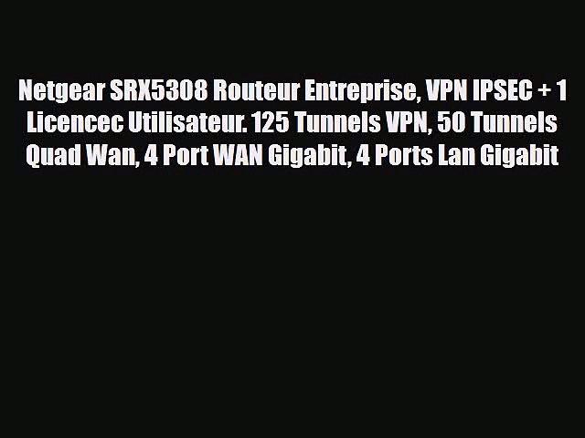 Netgear SRX5308 Routeur Entreprise VPN IPSEC + 1 Licencec