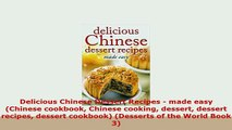 Download  Delicious Chinese Dessert Recipes  made easy Chinese cookbook Chinese cooking dessert Read Online