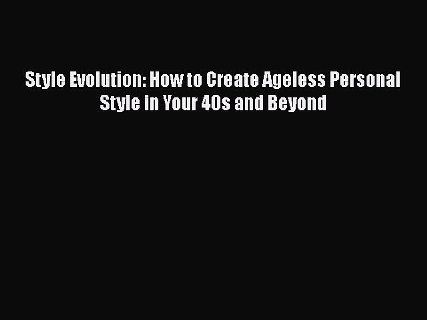 [PDF] Style Evolution: How to Create Ageless Personal Style in Your 40s and Beyond [Download]