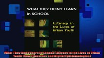 EBOOK ONLINE  What They Dont Learn in School Literacy in the Lives of Urban Youth New Literacies and READ ONLINE