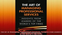 READ book  The Art of Managing Professional Services Insights from Leaders of the Worlds Top Firms Online Free