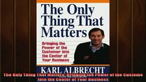 READ FREE Ebooks  The Only Thing That Matters Bringing the Power of the Custome Into the Center of Your Online Free
