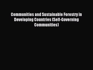 Download Communities and Sustainable Forestry in Developing Countries (Self-Governing Communities)