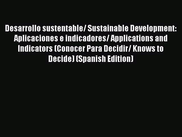 Read Desarrollo sustentable/ Sustainable Development: Aplicaciones e indicadores/ Applications