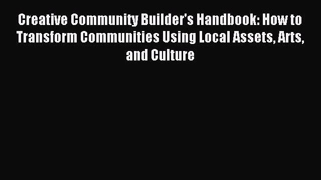 Read Creative Community Builder's Handbook: How to Transform Communities Using Local Assets