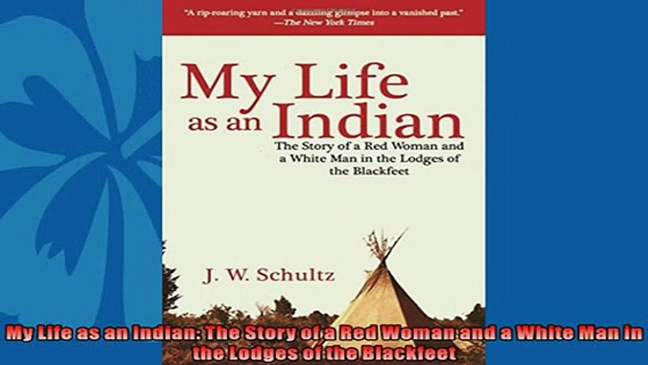 My Life As an Indian The Story of a Red Woman and a White Man in the Lodges of the Blackfeet