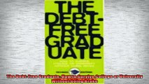 FREE PDF  The DebtFree Graduate How to Survive College or University Without Going Broke READ ONLINE