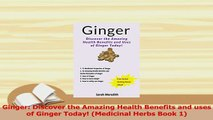 PDF  Ginger Discover the Amazing Health Benefits and uses of Ginger Today Medicinal Herbs  Read Online