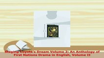 PDF  Staging Coyotes Dream Volume 2 An Anthology of First Nations Drama in English Volume II Download Online
