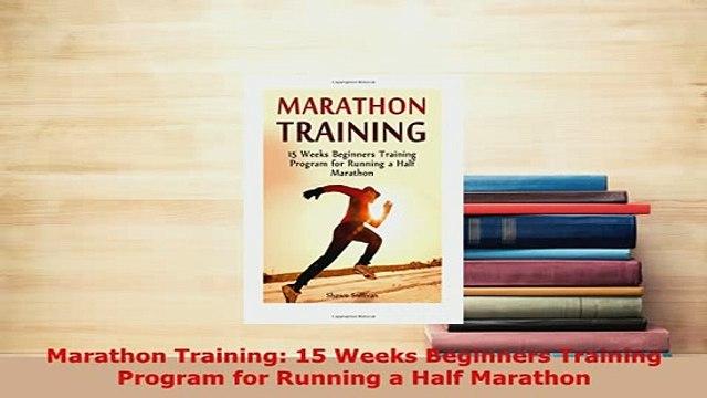 PDF  Marathon Training 15 Weeks Beginners Training Program for Running a Half Marathon Read Online