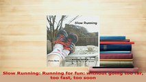 PDF  Slow Running Running for fun without going too far too fast too soon Download Full Ebook