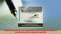 PDF  Skateboarding For Newbies Learning the gist of mastering the skating sports Free Books