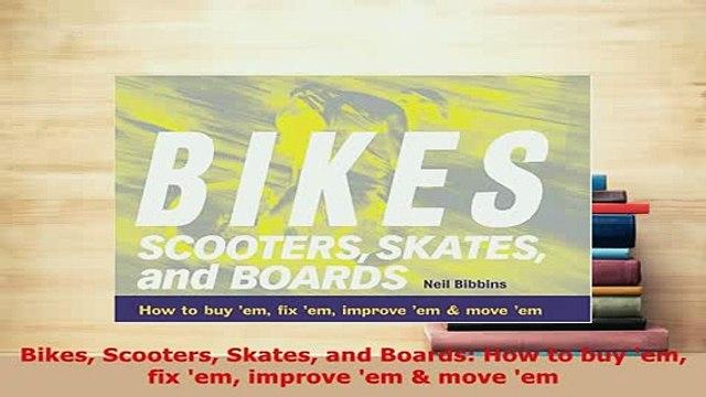 Download  Bikes Scooters Skates and Boards How to buy em fix em improve em  move em  Read Online