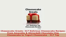 Download  Cheesecake Greats 317 Delicious Cheesecake Recipes From Amaretto  Ghirardelli Chocolate Read Full Ebook