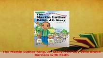 Download  The Martin Luther King Jr Story The Boy Who Broke Barriers with Faith Read Online