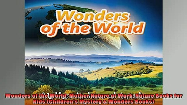 READ book  Wonders of the World Mother Nature at Work Nature Books for Kids Childrens Mystery  Full EBook