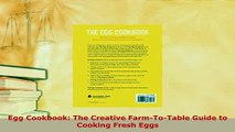Download  Egg Cookbook The Creative FarmToTable Guide to Cooking Fresh Eggs Download Online