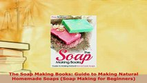 PDF  The Soap Making Books Guide to Making Natural Homemade Soaps Soap Making for Beginners  Read Online
