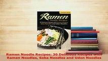 Download  Ramen Noodle Recipes 30 Delicious Recipes with Ramen Noodles Soba Noodles and Udon Download Online