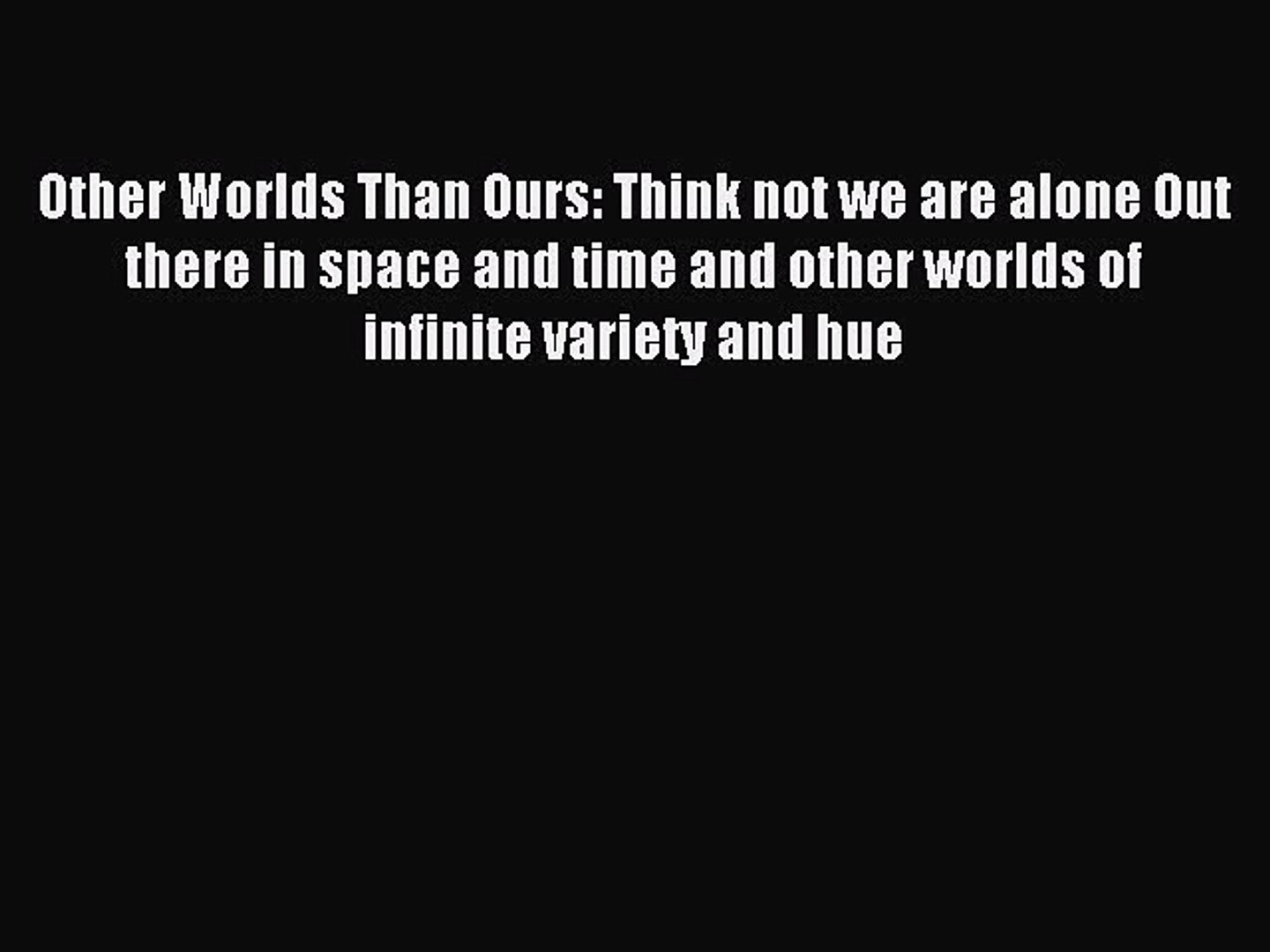 Download Other Worlds Than Ours: Think not we are alone Out there in space and time and other