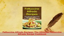 Download  Fettuccine Alfredo Recipes The Ultimate Fettuccine Alfredo Recipe Cookbook PDF Full Ebook