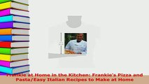Download  Frankie at Home in the Kitchen Frankies Pizza and PastaEasy Italian Recipes to Make at PDF Online