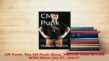 PDF  CM Punk The CM Punk Story Has CM Punk left the WWE Since Jan27 2014 Download Online