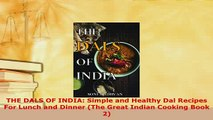 Download  THE DALS OF INDIA Simple and Healthy Dal Recipes For Lunch and Dinner The Great Indian Read Full Ebook