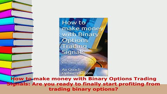 PDF  How to make money with Binary Options Trading Signals Are you ready to finally start Read Online