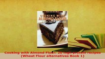 Download  Cooking with Almond Flour 20 high protein recipes Wheat Flour alternatives Book 1 Read Online