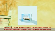 PDF  Healing Touch Meditations Guided Practices to Awaken Healing Energy for Yourself and  Read Online
