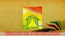 PDF  Flipping Houses How To Make Millions Buying  Selling Homes Make A Profit Flipping Read Full Ebook