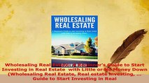 PDF  Wholesaling Real Estate A Beginners Guide to Start Investing in Real Estate  with Little Download Online