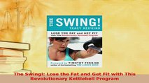 PDF  The Swing Lose the Fat and Get Fit with This Revolutionary Kettlebell Program PDF Online