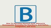 PDF  How To Decrease Stomach Acid Natural  Homeopathic Remedies for Heartburn Acid Reflux Read Full Ebook