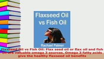 PDF  Flaxseed Oil vs Fish Oil Flax seed oil or flax oil and fish oil are valuable omega 3 PDF Full Ebook