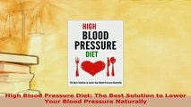 PDF  High Blood Pressure Diet The Best Solution to Lower Your Blood Pressure Naturally Download Full Ebook