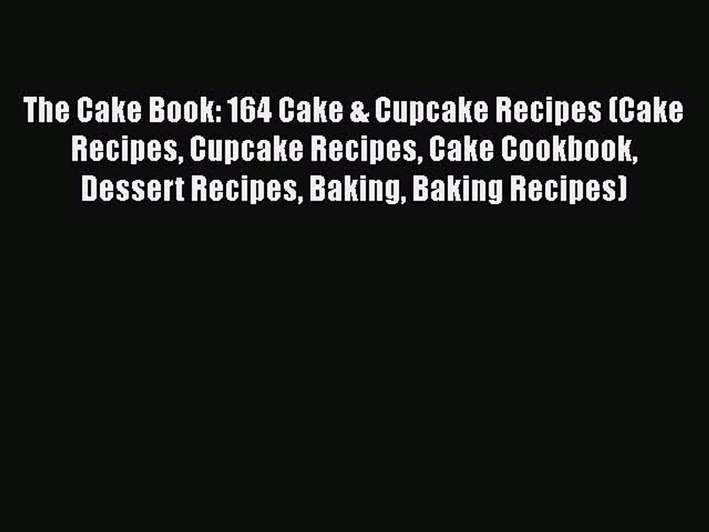 [DONWLOAD] The Cake Book: 164 Cake & Cupcake Recipes (Cake Recipes Cupcake Recipes Cake Cookbook