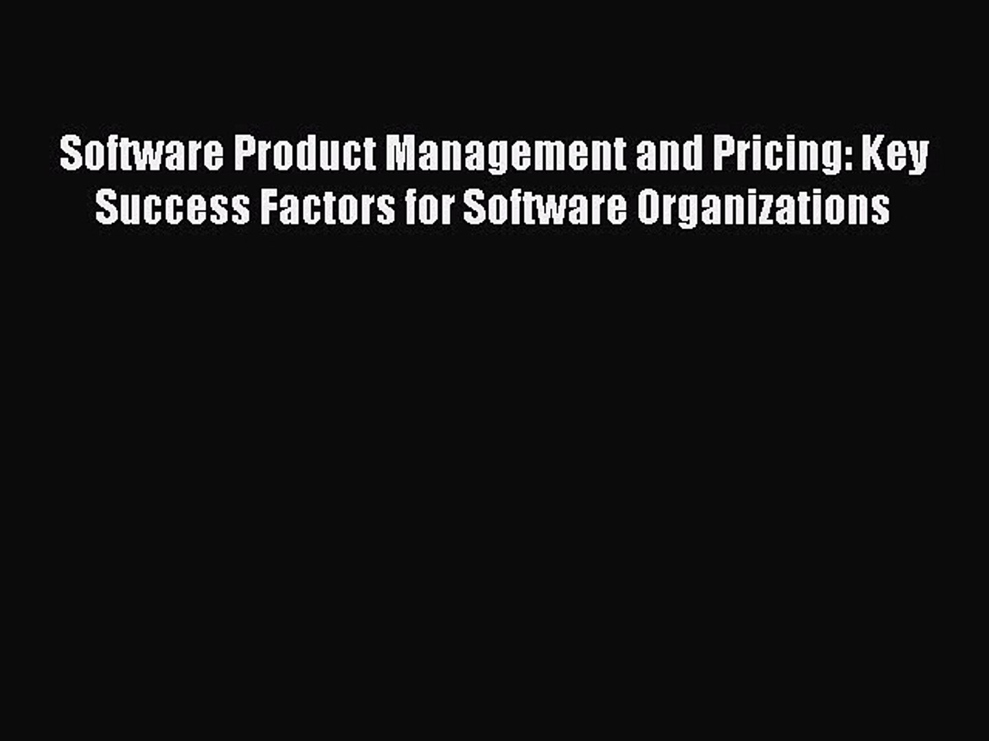 Read Software Product Management and Pricing: Key Success Factors for Software Organizations