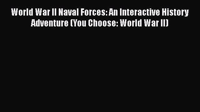 [PDF] World War II Naval Forces: An Interactive History Adventure (You Choose: World War II)