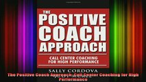 Downlaod Full PDF Free  The Positive Coach Approach Call Center Coaching for High Performance Free Online