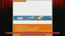 READ FREE Ebooks  A Guide to Customer Service Skills for the Service Desk Professional Help Desk Full EBook